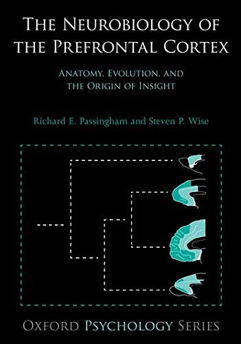 9780199552917: The Neurobiology of the Prefrontal Cortex: Anatomy, Evolution, and the Origin of Insight (Oxford Psychology Series)