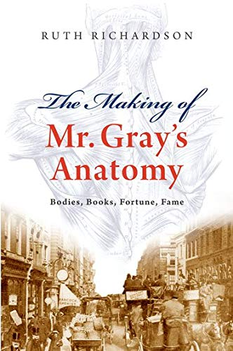 9780199552993: The Making of Mr. Gray's Anatomy: Bodies, Books, Fortune, Fame