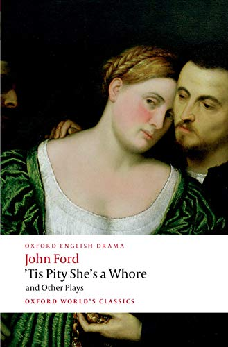 9780199553860: 'Tis Pity She's a Whore and Other Plays: The Lover's Melancholy; The Broken Heart; 'Tis Pity She's a Whore; Perkin Warbeck (Oxford World's Classics)