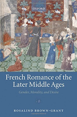 9780199554140: French Romance of the Later Middle Ages: Gender, Morality, and Desire