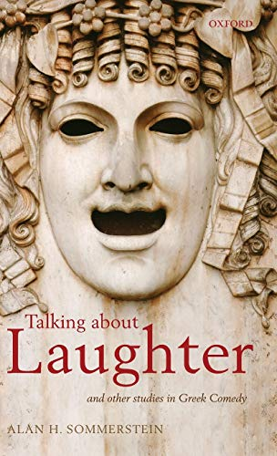 Talking about Laughter: And Other Studies in Greek Comedy: Alan H. Sommerstein