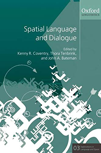 Spatial Language and Dialogue (Explorations in Language and Space)