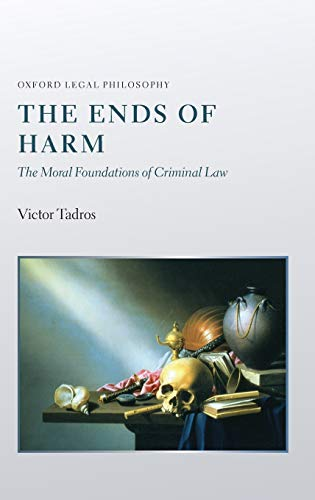 9780199554423: The Ends of Harm: The Moral Foundations of Criminal Law (Oxford Legal Philosophy (Hardcover))