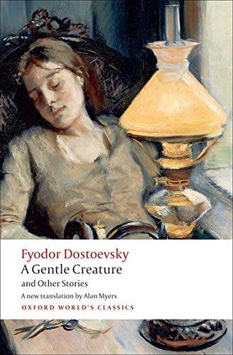 9780199555086: A Gentle Creature and Other Stories: White Nights; A Gentle Creature; The Dream of a Ridiculous Man (Oxford World's Classics)