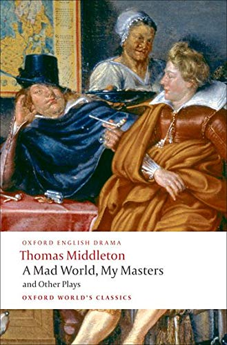 9780199555413: A Mad World, My Masters and Other Plays: A Mad World, My Masters; Michaelmas Term; A trick to Catch the Old One; No Wit, No Help Like a Woman's (Oxford World's Classics)