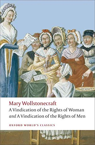 9780199555468: A Vindication of the Rights of Men; A Vindication of the Rights of Woman; An Historical and Moral View of the French Revolution