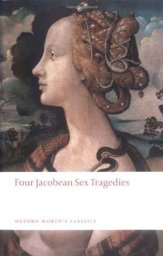 9780199555529: Four Jacobean Sex Tragedies: William Barksted and Lewis Machin: The Insatiate Countess; Francis Beaumont and John Fletcher: The Maid's Tragedy; Thomas ... of Valentinian (Oxford World's Classics)
