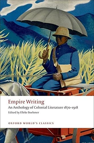 9780199555598: Empire Writing: An Anthology of Colonial Literature 1870-1918 (Oxford World's Classics)