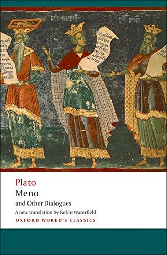 Meno and Other Dialogues: Charmides, Laches, Lysis, Meno (Oxford World's Classics): Plato