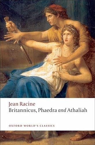 9780199555994: Britannicus, Phaedra, Athaliah (Oxford World's Classics)