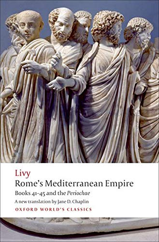 Rome's Mediterranean Empire: Books 41-45 and the Periochae (Oxford World's Classics) (0199556024) by Livy; Jane D. Chaplin