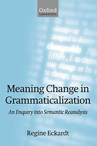 9780199556472: Meaning Change in Grammaticalization: An Enquiry into Semantic Reanalysis