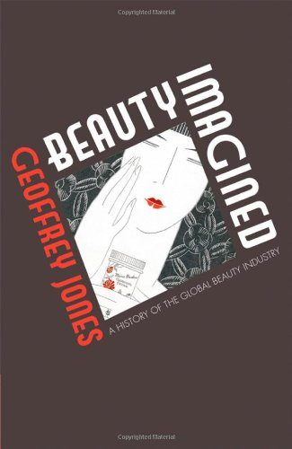 9780199556496: Beauty Imagined: A History of the Global Beauty Industry
