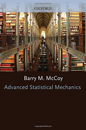 Advanced Statistical Mechanics (International Series of Monographs on Physics): Barry M McCoy