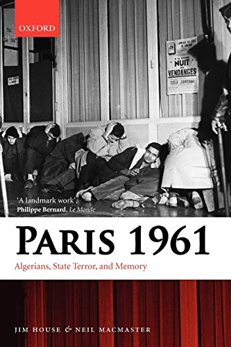 Paris 1961: Algerians, State Terror, and Memory: House, Jim, MacMaster,