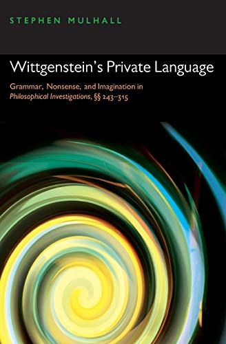 9780199556748: Wittgenstein's Private Language: Grammar, Nonsense, and Imagination in Philosophical Investigations, §§ 243-315