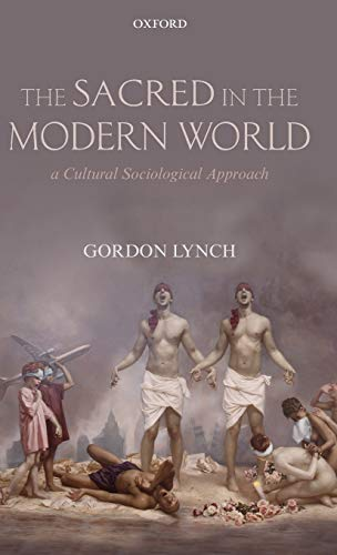 9780199557011: The Sacred in the Modern World: A Cultural Sociological Approach