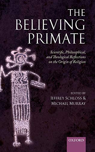 9780199557028: The Believing Primate: Scientific, Philosophical, and Theological Reflections on the Origin of Religion