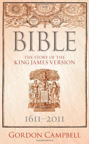 Bible: The Story of the King James: Campbell, Gordon