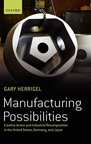 9780199557738: Manufacturing Possibilities: Creative Action and Industrial Recomposition in the United States, Germany, and Japan