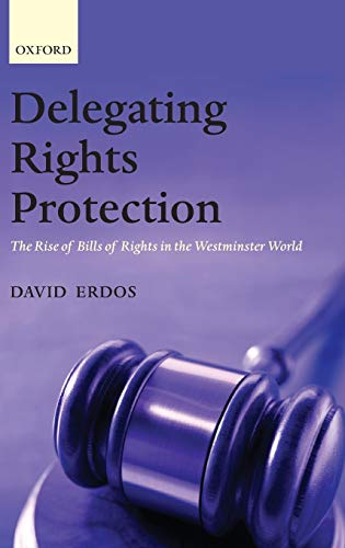 Delegating Rights Protection: The Rise of Bills of Rights in the Westminster World: Erdos, David