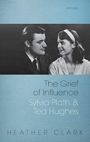 9780199558193: The Grief of Influence: Sylvia Plath and Ted Hughes