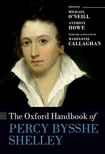 The Oxford Handbook of Percy Bysshe Shelley (Oxford Handbooks of Literature): Callaghan, Madeleine