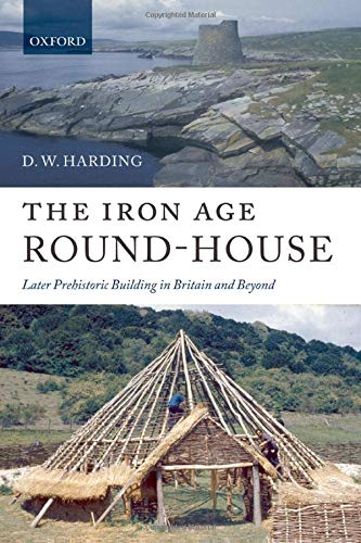 9780199558575: The Iron Age Round-House: Later Prehistoric Building in Britain and Beyond