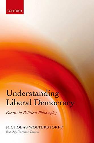 Understanding Liberal Democracy. Essays in Political Philosophy.: WOLTERSTORFF, N.,