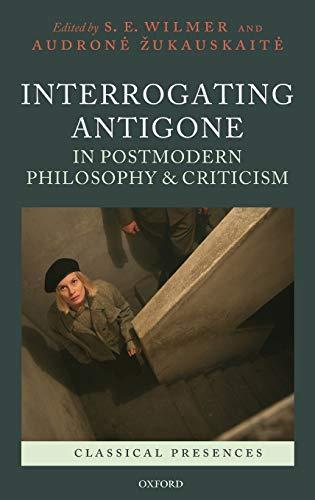 9780199559213: Interrogating Antigone in Postmodern Philosophy and Criticism (Classical Presences)