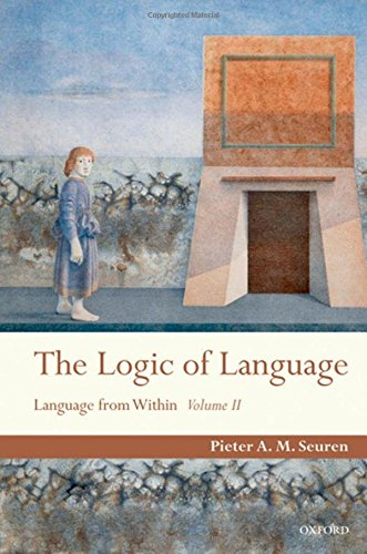 9780199559480: The Logic of Language: Language From Within Volume II