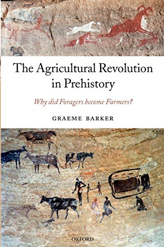 The Agricultural Revolution in Prehistory. Why did Foragers become Farmers?.: BARKER, G.,