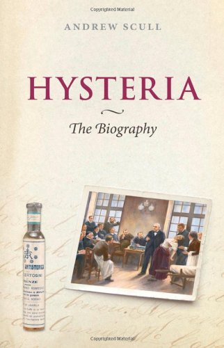 Hysteria: The Biography (Biographies of Disease): Scull, Andrew