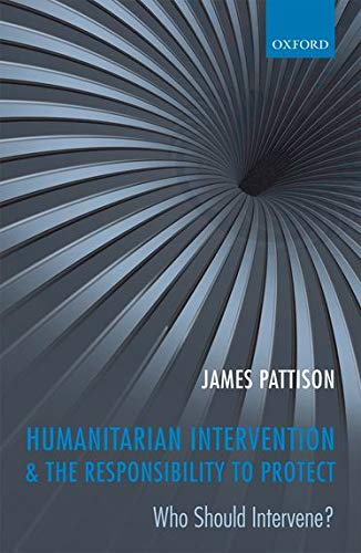 9780199561049: Humanitarian Intervention and the Responsibility To Protect: Who Should Intervene?