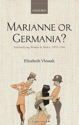 Marianne or Germania?: Nationalizing Women in Alsace, 1870-1946: Vlossak, Elizabeth