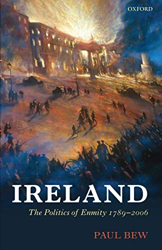 9780199561261: Ireland: The Politics of Enmity 1789-2006 (Oxford History of Modern Europe)