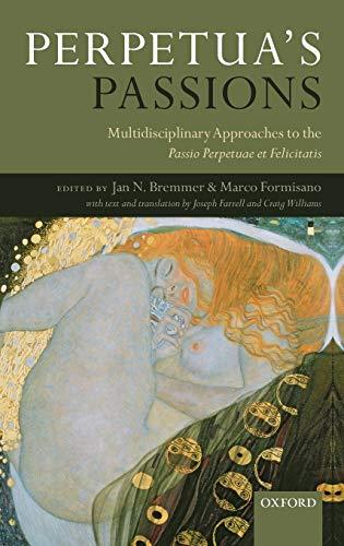 9780199561889: Perpetua's Passions: Multidisciplinary Approaches to the Passio Perpetuae et Felicitatis