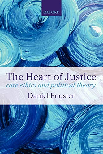 9780199562497: The Heart of Justice: Care Ethics and Political Theory