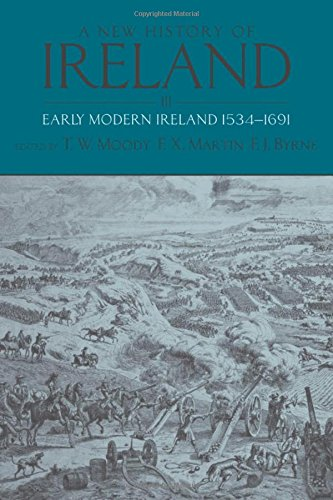 A New History of Ireland, Volume III: Early Modern Ireland 1534-1691: Early Modern Ireland 1534-...