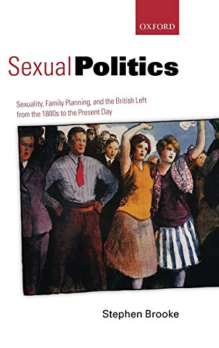 9780199562541: Sexual Politics: Sexuality, Family Planning, and the British Left from the 1880s to the Present Day