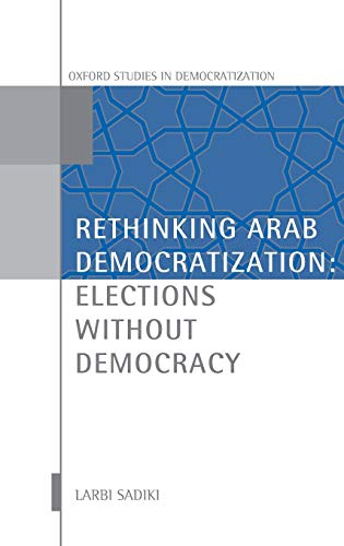9780199562985: Rethinking Arab Democratization: Elections without Democracy (Oxford Studies in Democratization)