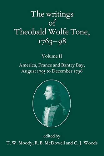The Writings of Theobald Wolfe Tone 1763-98: Volume II: America, France, and Bantry Bay, August 1...