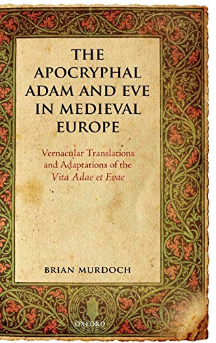 The Apocryphal Adam and Eve in Medieval Europe: Vernacular Translations and Adaptations of the Vi...