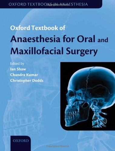 Anaesthesia for Oral and Maxillofacial Surgery: Ian Shaw, Chandra Kumar, Christopher Dodds