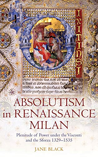 9780199565290: Absolutism in Renaissance Milan: Plenitude of Power Under the Visconti and the Sforza 1329-1535
