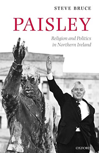 Paisley. Religion and Politics in Northern Ireland.: BRUCE, S.,
