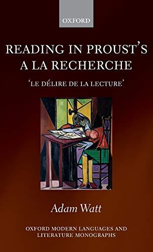 9780199566174: Reading in Proust's A la recherche: 'le délire de la lecture' (Oxford Modern Languages and Literature Monographs)