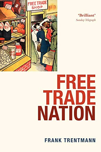 9780199567324: Free Trade Nation: Commerce, Consumption, and Civil Society in Modern Britain