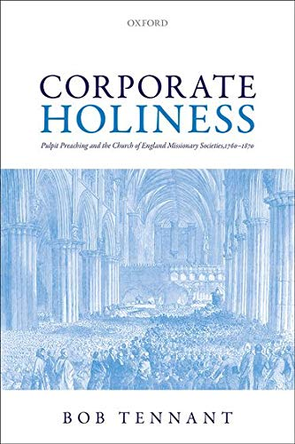 9780199567850: Corporate Holiness: Pulpit Preaching and the Church of England Missionary Societies, 1760-1870