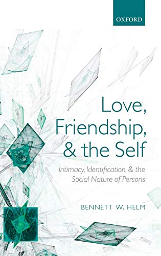 9780199567898: Love, Friendship, and the Self: Intimacy, Identification, and the Social Nature of Persons